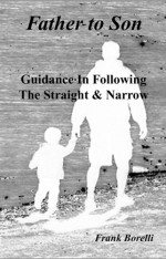 Father to Son: Guidance in Following the Straight & Narrow
